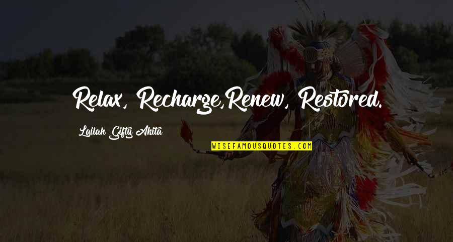 Renew Quotes By Lailah Gifty Akita: Relax, Recharge,Renew, Restored.