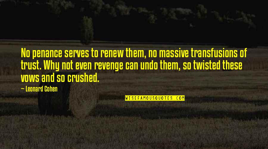 Renew Quotes By Leonard Cohen: No penance serves to renew them, no massive