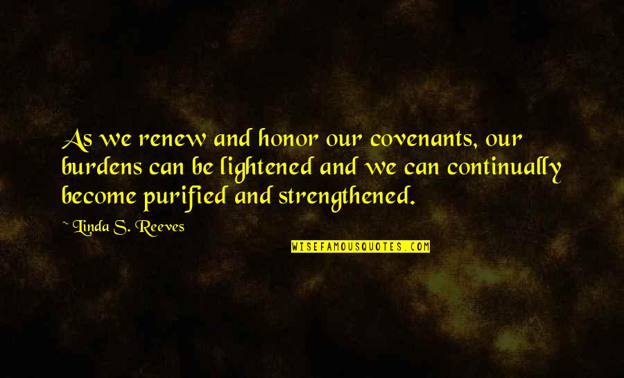 Renew Quotes By Linda S. Reeves: As we renew and honor our covenants, our