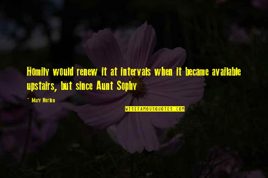 Renew Quotes By Mary Norton: Homily would renew it at intervals when it