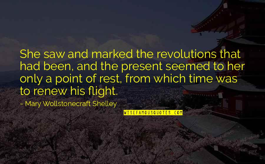 Renew Quotes By Mary Wollstonecraft Shelley: She saw and marked the revolutions that had