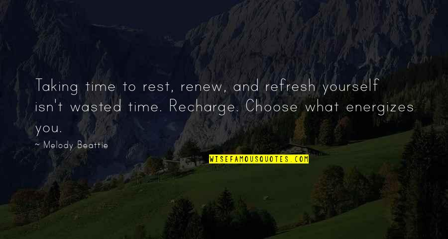 Renew Quotes By Melody Beattie: Taking time to rest, renew, and refresh yourself