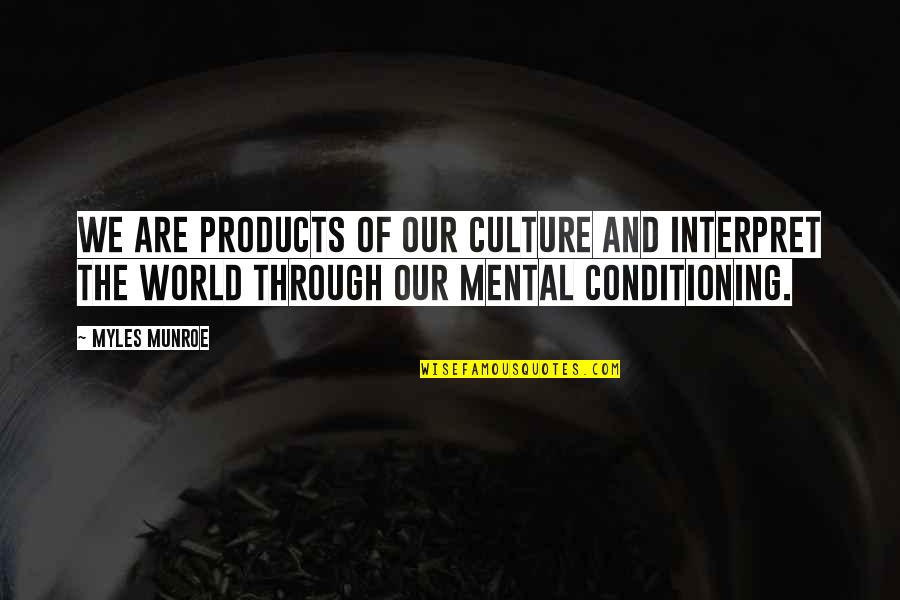 Renew Quotes By Myles Munroe: We are products of our culture and interpret
