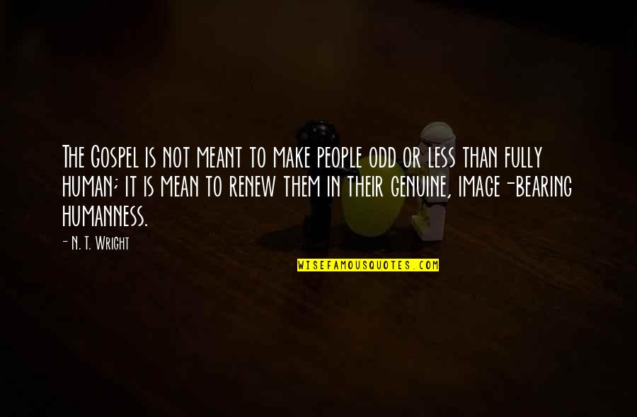 Renew Quotes By N. T. Wright: The Gospel is not meant to make people