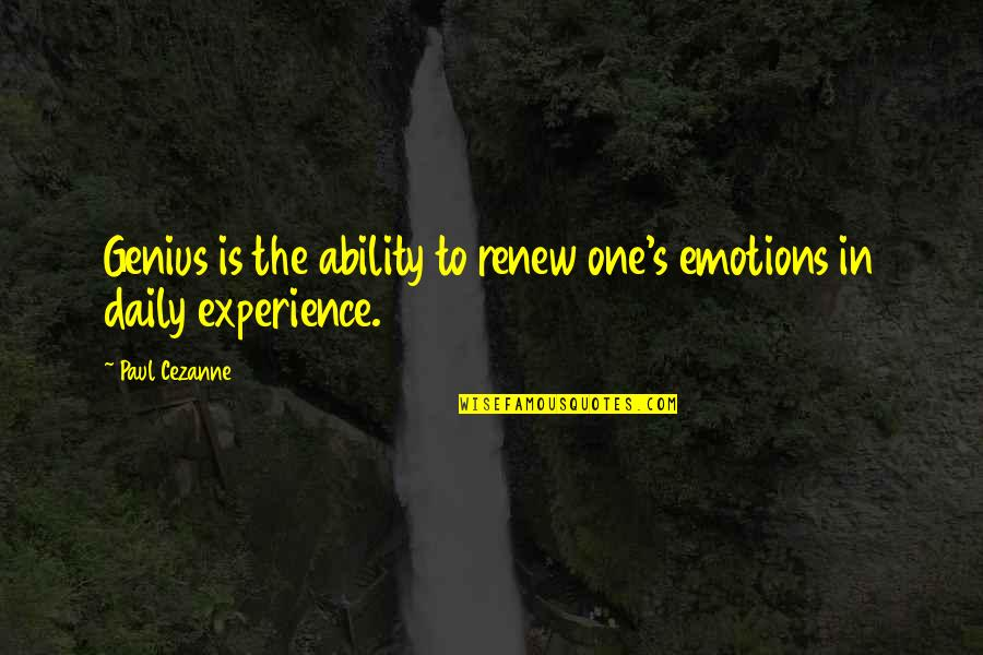 Renew Quotes By Paul Cezanne: Genius is the ability to renew one's emotions