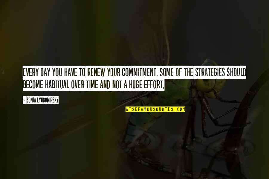 Renew Quotes By Sonja Lyubomirsky: Every day you have to renew your commitment.