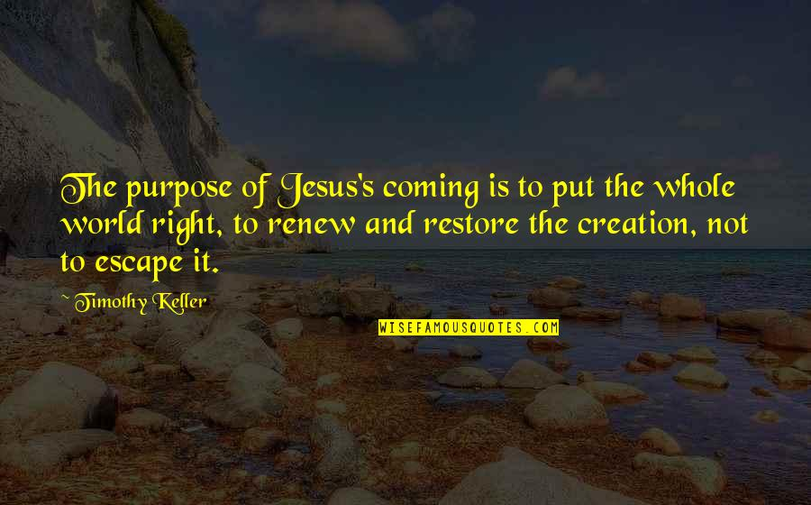 Renew Quotes By Timothy Keller: The purpose of Jesus's coming is to put