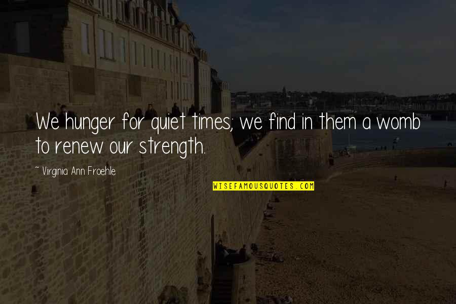 Renew Quotes By Virginia Ann Froehle: We hunger for quiet times; we find in