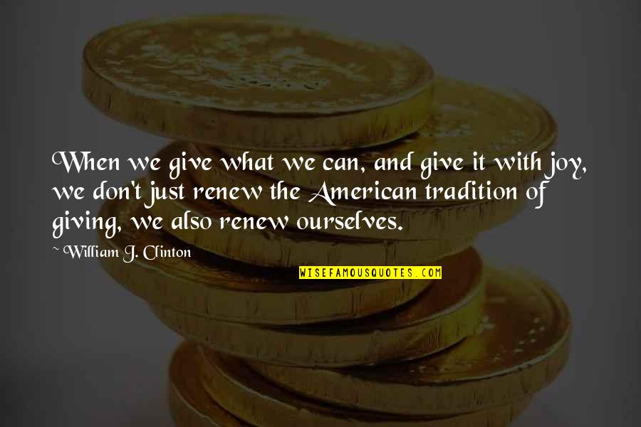 Renew Quotes By William J. Clinton: When we give what we can, and give