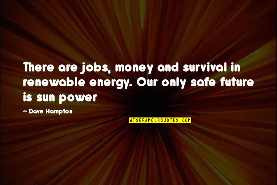 Renewable Energy Future Quotes By Dave Hampton: There are jobs, money and survival in renewable