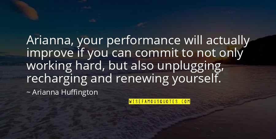 Renewing Quotes By Arianna Huffington: Arianna, your performance will actually improve if you
