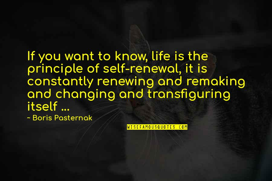 Renewing Quotes By Boris Pasternak: If you want to know, life is the