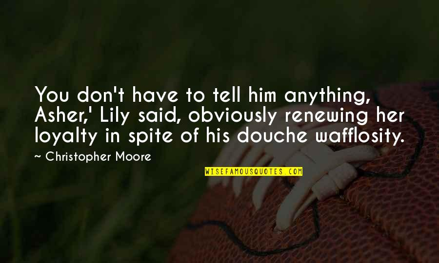 Renewing Quotes By Christopher Moore: You don't have to tell him anything, Asher,'