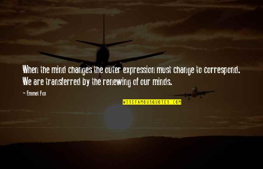 Renewing Quotes By Emmet Fox: When the mind changes the outer expression must