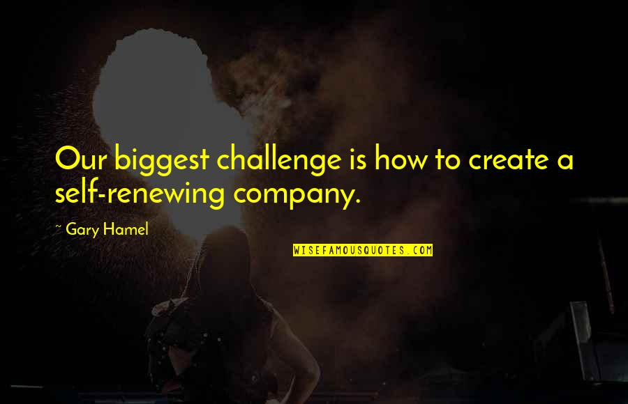 Renewing Quotes By Gary Hamel: Our biggest challenge is how to create a
