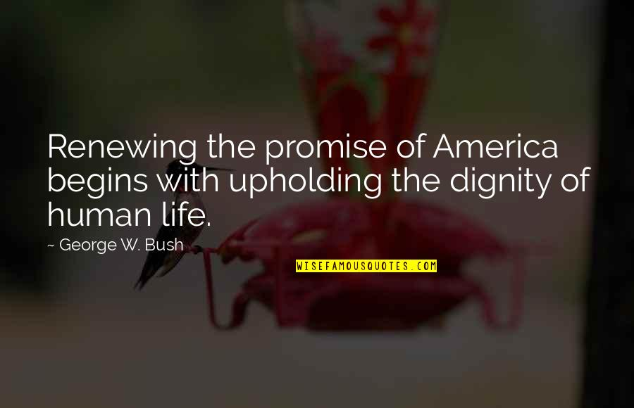 Renewing Quotes By George W. Bush: Renewing the promise of America begins with upholding
