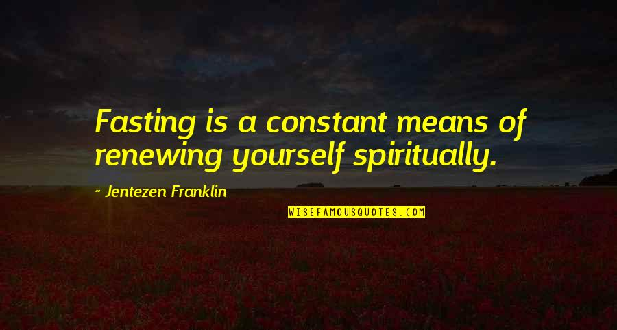 Renewing Quotes By Jentezen Franklin: Fasting is a constant means of renewing yourself