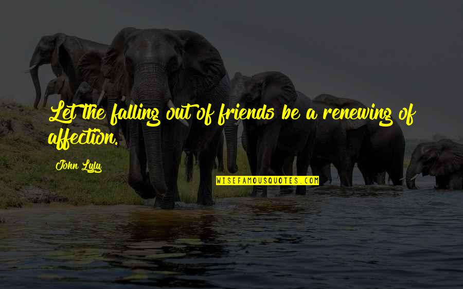 Renewing Quotes By John Lyly: Let the falling out of friends be a
