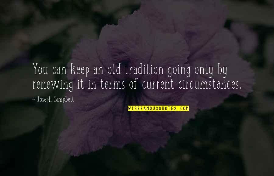 Renewing Quotes By Joseph Campbell: You can keep an old tradition going only