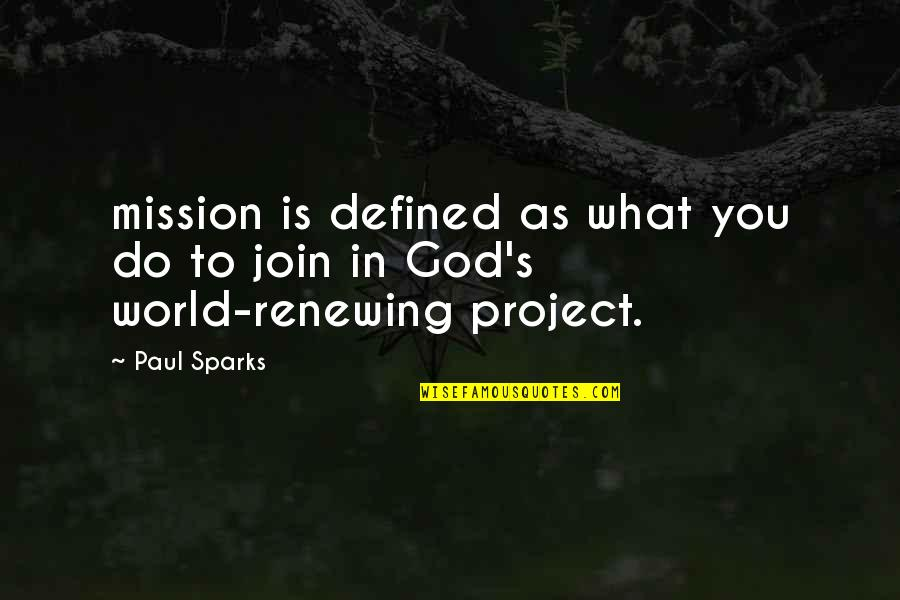 Renewing Quotes By Paul Sparks: mission is defined as what you do to