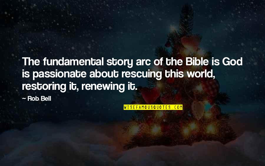 Renewing Quotes By Rob Bell: The fundamental story arc of the Bible is