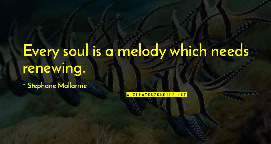 Renewing Quotes By Stephane Mallarme: Every soul is a melody which needs renewing.
