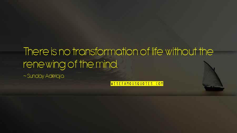 Renewing Quotes By Sunday Adelaja: There is no transformation of life without the