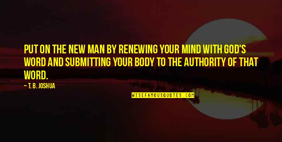 Renewing Quotes By T. B. Joshua: Put on the new man by renewing your