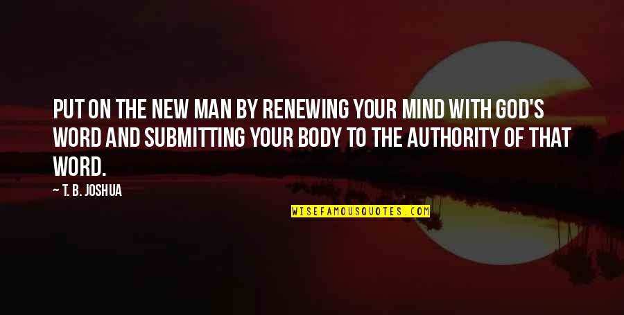 Renewing The Mind Quotes By T. B. Joshua: Put on the new man by renewing your