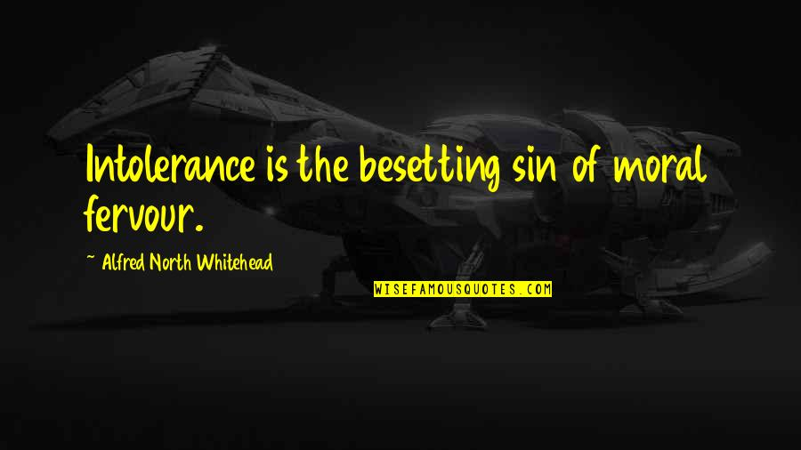 Renickname Quotes By Alfred North Whitehead: Intolerance is the besetting sin of moral fervour.