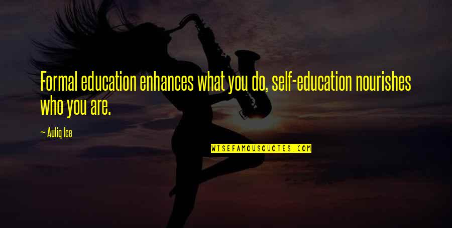 Renickname Quotes By Auliq Ice: Formal education enhances what you do, self-education nourishes