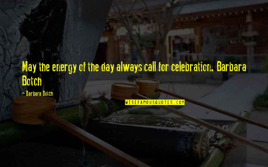 Renickname Quotes By Barbara Botch: May the energy of the day always call