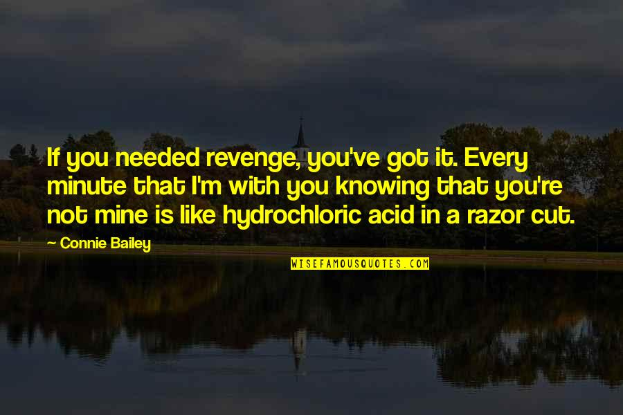 Renickname Quotes By Connie Bailey: If you needed revenge, you've got it. Every