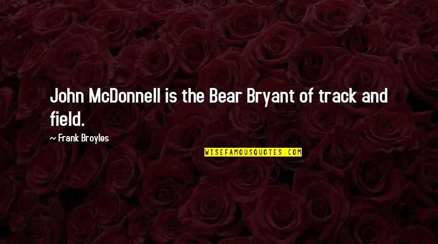 Renickname Quotes By Frank Broyles: John McDonnell is the Bear Bryant of track
