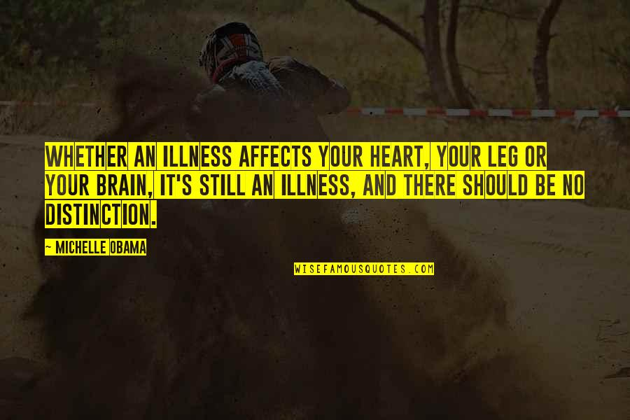 Renickname Quotes By Michelle Obama: Whether an illness affects your heart, your leg