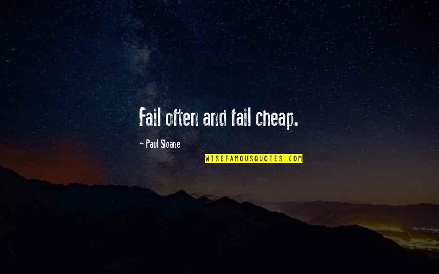 Renickname Quotes By Paul Sloane: Fail often and fail cheap.