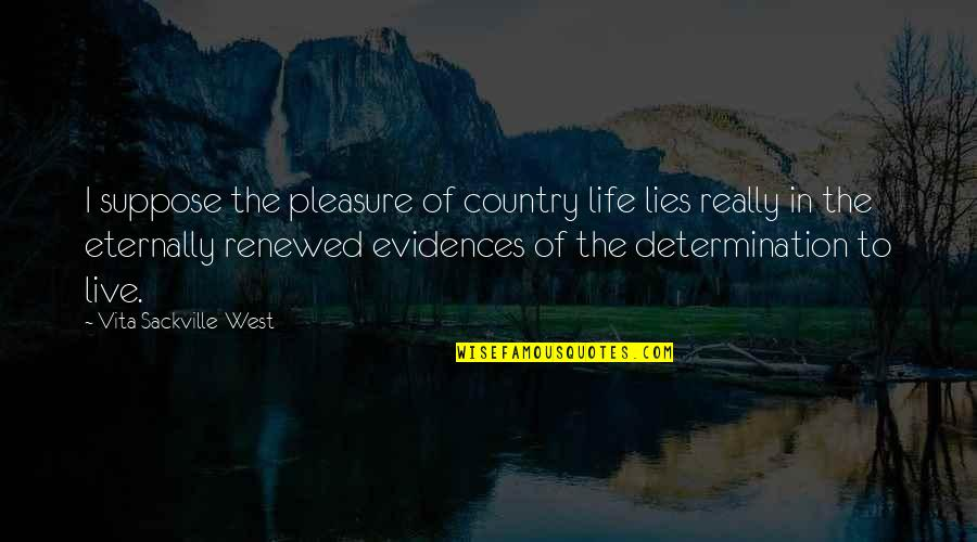 Renickname Quotes By Vita Sackville-West: I suppose the pleasure of country life lies