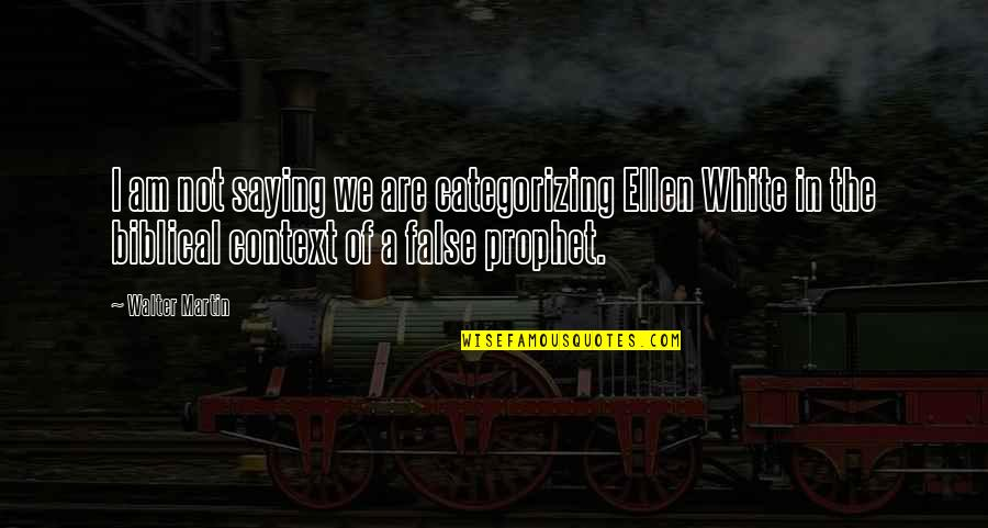 Renickname Quotes By Walter Martin: I am not saying we are categorizing Ellen