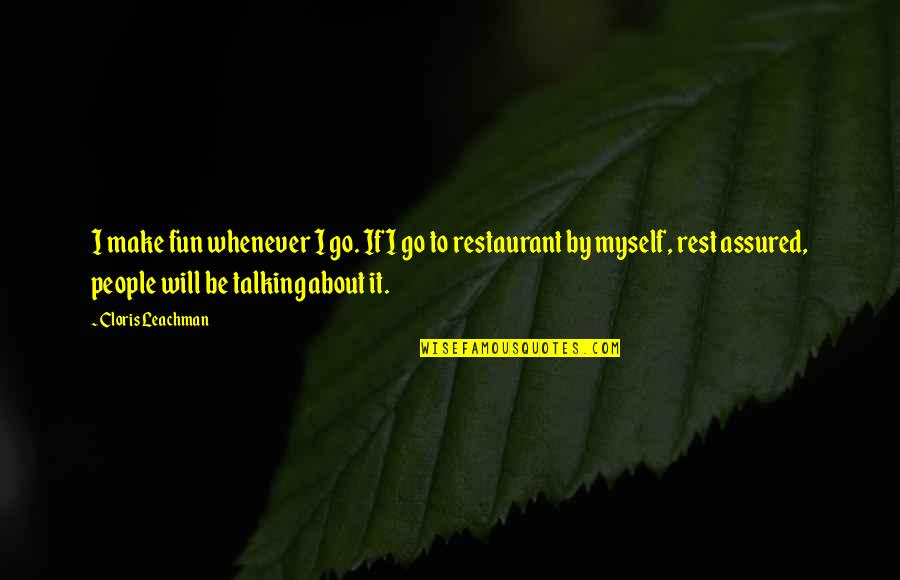 Renounceth Quotes By Cloris Leachman: I make fun whenever I go. If I