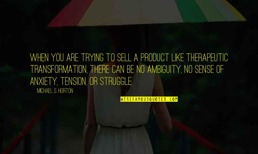Renounceth Quotes By Michael S. Horton: When you are trying to sell a product