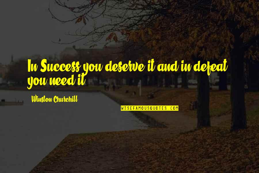 Renounceth Quotes By Winston Churchill: In Success you deserve it and in defeat,