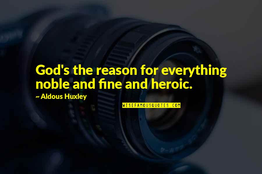 Reopened Wounds Quotes By Aldous Huxley: God's the reason for everything noble and fine