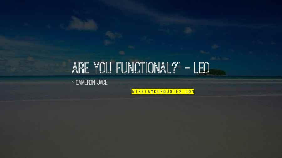 """Reopened Wounds Quotes By Cameron Jace: Are you functional?"""" - Leo"""