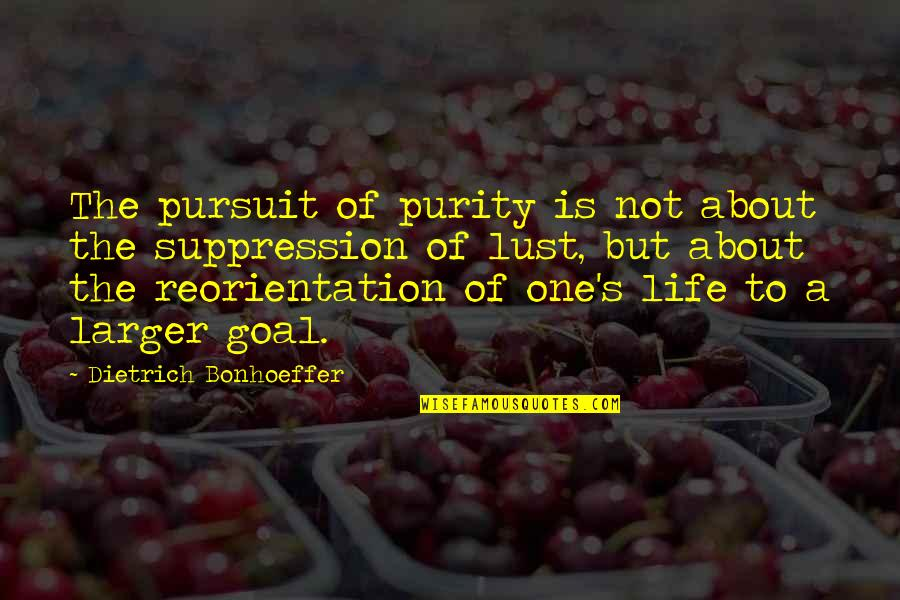 Reorientation Quotes By Dietrich Bonhoeffer: The pursuit of purity is not about the