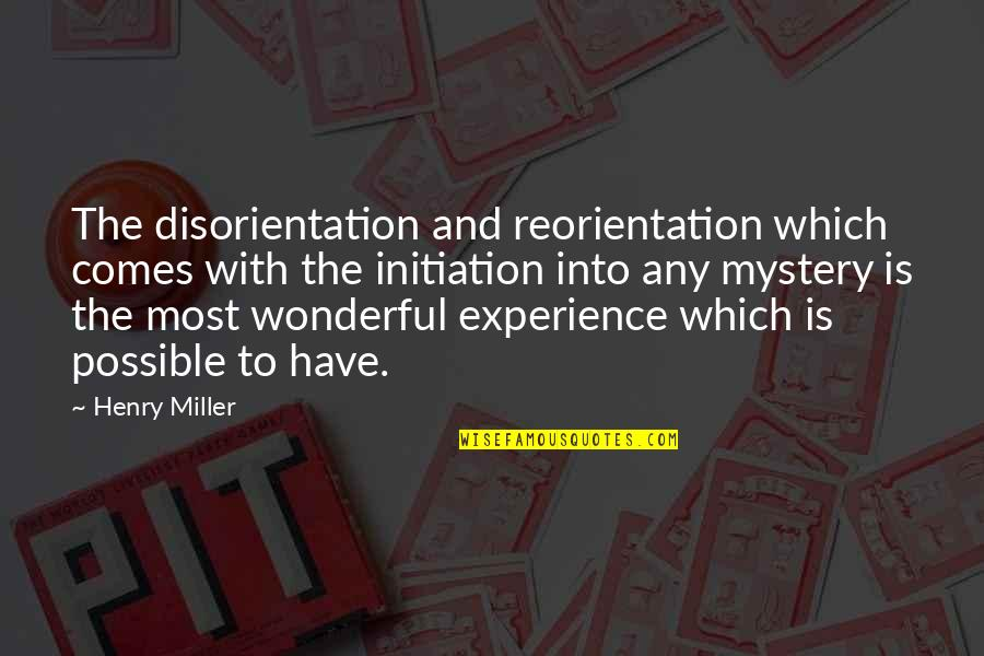 Reorientation Quotes By Henry Miller: The disorientation and reorientation which comes with the