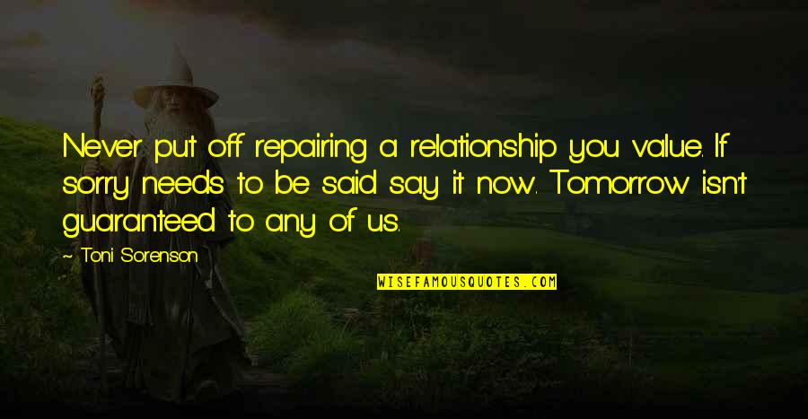 Repairing Friendship Quotes By Toni Sorenson: Never put off repairing a relationship you value.