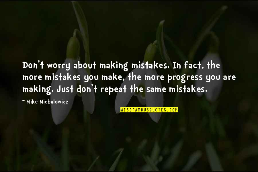 Repeat Same Mistake Quotes By Mike Michalowicz: Don't worry about making mistakes. In fact, the