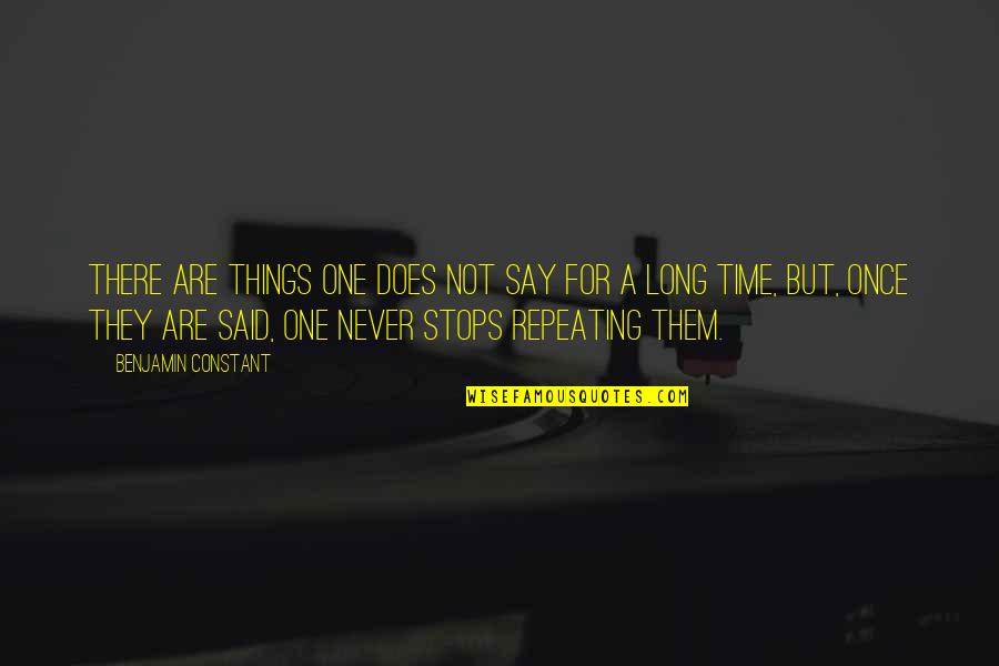 Repeating Things Quotes By Benjamin Constant: There are things one does not say for