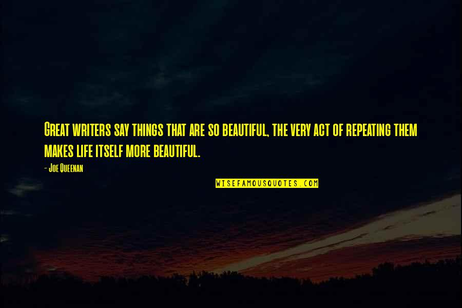Repeating Things Quotes By Joe Queenan: Great writers say things that are so beautiful,