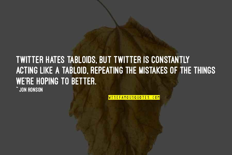 Repeating Things Quotes By Jon Ronson: Twitter hates tabloids, but Twitter is constantly acting